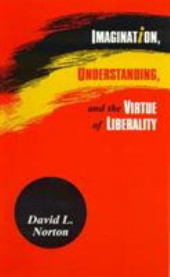 Imagination, Understanding, and the Virtue of Liberality 9780847681280