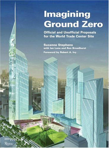 Imagining Ground Zero: The Official and Unofficial Proposals for the World Trade Center Site 9780847826575