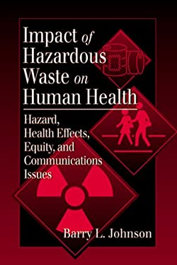 Impact of Hazardous Waste on Human Health: Hazard, Health Effects, Equity, and Communications Issues 9780849341076