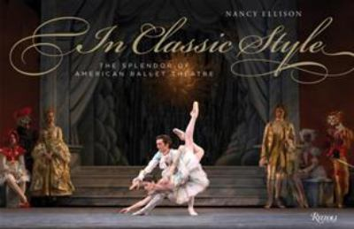 In Classic Style: The Splendor of American Ballet Theatre 9780847830411