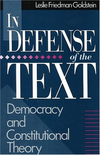 In Defense of the Text: Democracy and Constitutional Theory 9780847677047