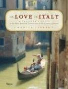 In Love in Italy: A Traveler's Guide to the Most Romantic Destinations in the Country of Amore 9780847829354