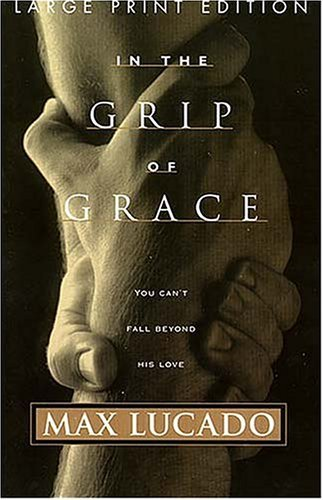 In the Grip of Grace: Your Father Always Caught You. He Still Does. 9780849937262