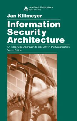 Information Security Architecture: An Integrated Approach to Security in the Organization 9780849315497