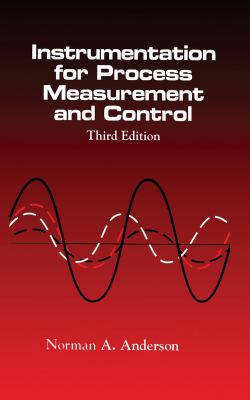 Instrumentation for Process Measurement and Control, Third Editon 9780849398711