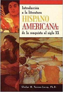 Introduccion a la Literatura Hispanoamericana: de La Conquista Al Siglo XX 9780844276793