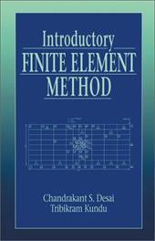 Introductory Finite Element Method - Desai, Chandrakant S. / Kundu, Tribikram / Desai, C. S.