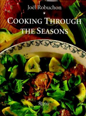 Joel Robuchon Cooking Through the Seasons 9780847818990