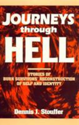 Journeys Through Hell: Stories of Burn Survivors' Reconstruction of Self and Identity 9780847678921