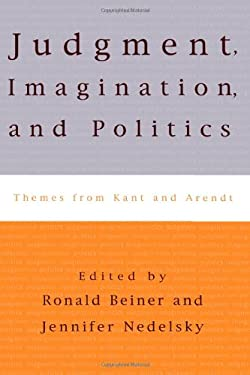 Judgment, Imagination, and Politics: Themes from Kant and Arendt 9780847699711