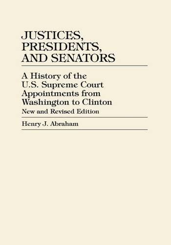 Justices, Presidents, and Senators: A History of U.S. Supreme Court Appointments from Washington to Clinton 9780847696048