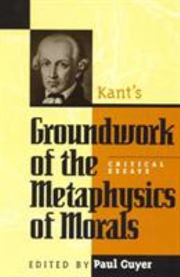 Kant's Groundwork of the Metaphysics of Morals: Critical Essays 9780847686292