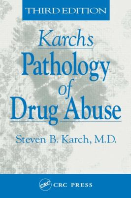 Karch's Pathology of Drug Abuse 9780849303432