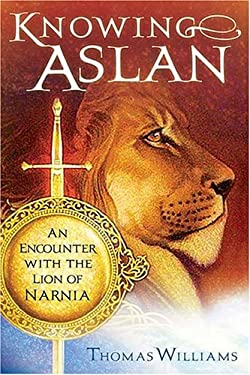 Knowing Aslan: An Encounter with the Lion of Narnia 9780849904943