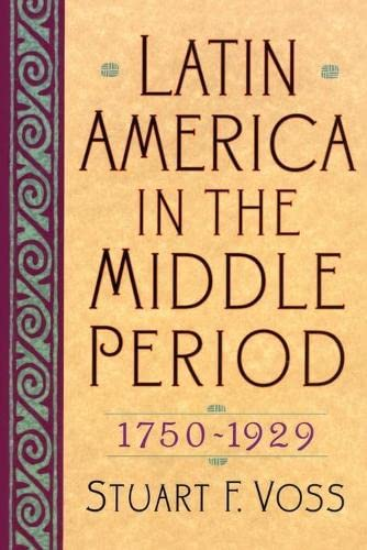 Latin America in the Middle Period, 1750d1929 9780842050258