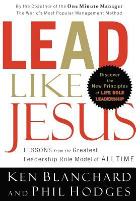 Lead Like Jesus: Lessons from the Greatest Leadership Role Model of All Time 9780849918728