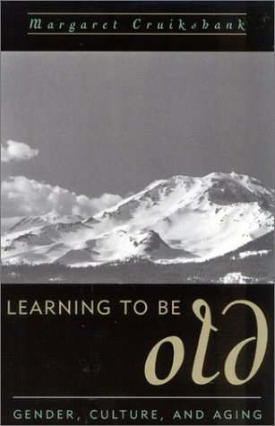 Learning to Be Old: Gender, Culture, and Aging 9780847698493