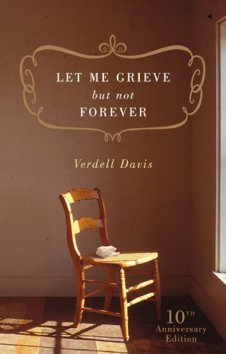Let Me Grieve, But Not Forever: A Journey Out of the Darkness of Loss 9780849945335