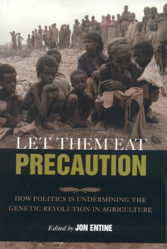 Let Them Eat Precaution: How Politics Is Undermining the Genetic Revolution in Agriculture 9780844742007