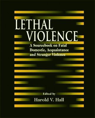 Lethal Violence: A Sourcebook on Fatal Domestic, Acquaintance and Stranger Violence 9780849370038