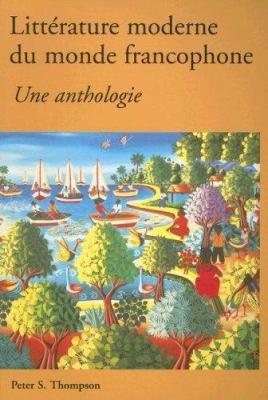 Litterature Moderne Du Monde Francophone: Une Anthologie 9780844215884