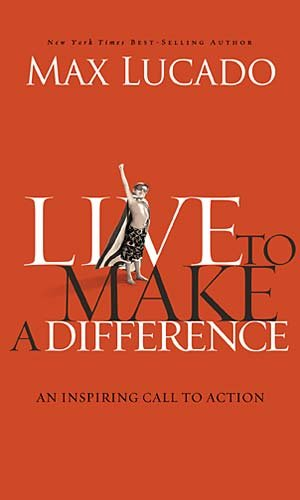 Live to Make a Difference: An Inspiring Call to Action 9780849946127