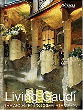 Living Gaudi: The Architect's Complete Vision 9780847824359