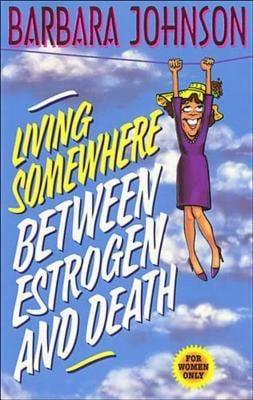 Living Somewhere Between Estrogen and Death 9780849936531