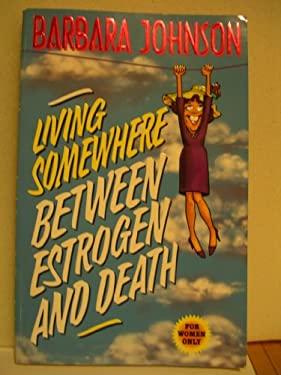 Living Somewhere Between Estrogen and Death 9780849954528