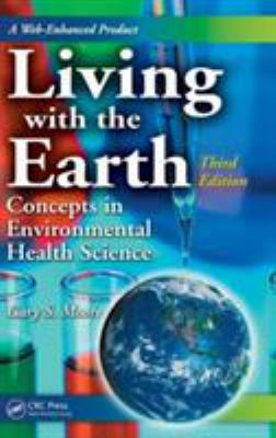 Living with the Earth: Concepts in Environmental Health Science 9780849379987