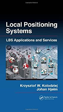 Local Positioning Systems: LBS applications and services 9780849333491