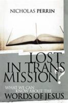 Lost in Transmission?: What We Can Know about the Words of Jesus 9780849929427
