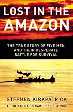 Lost in the Amazon: The True Story of Five Men and Their Desperate Battle for Survival 9780849900150