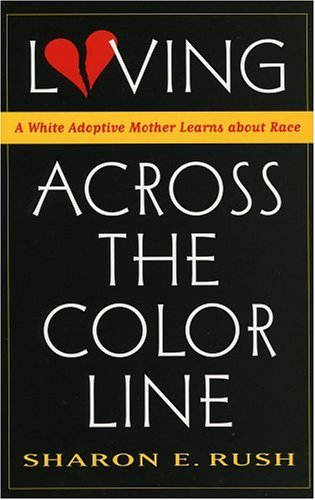 Loving Across the Color Line: A White Adoptive Mother Learns about Race 9780847699124