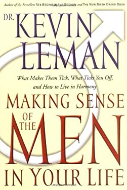 Making Sense of the Men in Your Life: What Makes Them Tick, What Ticks You Off, and How to Live in Harmony 9780840734945