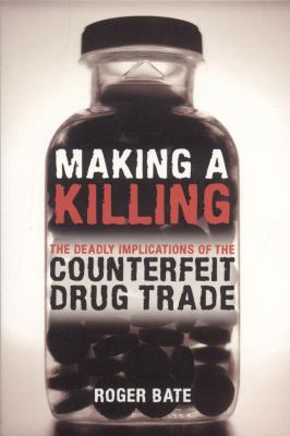 Making a Killing: The Deadly Implications of the Counterfeit Drug Trade 9780844742649