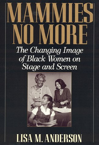 Mammies No More: The Changing Image of Black Women on Stage and Screen Lisa M. Anderson
