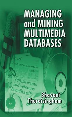Managing and Mining Multimedia Databases 9780849300370