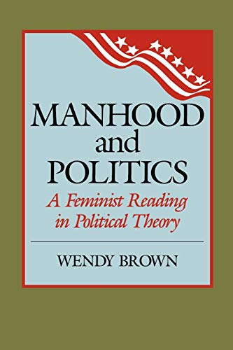 Manhood and Politics: A Feminist Reading in Political Theory 9780847675777