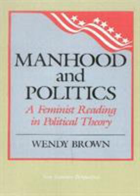 Manhood and Politics: A Feminist Reading in Political Theory 9780847675760