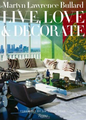 Martyn Lawrence-Bullard: Live, Love, and Decorate 9780847836765
