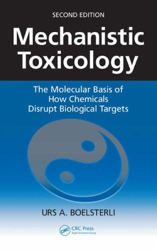 Mechanistic Toxicology: The Molecular Basis of How Chemicals Disrupt Biological Targets 9780849372728