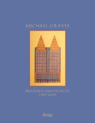 Michael Graves Buildings and Projects: 1995-2003 9780847825691