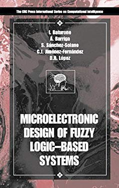 Microelectronic Design of Fuzzy Logic-Based Systems 9780849300912
