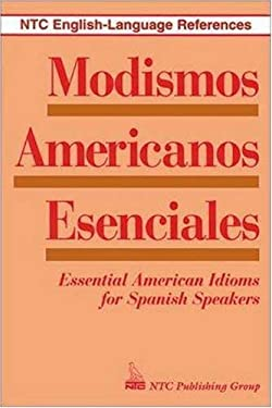 Modismos Americanos Esenciales Modismos Americanos Esenciales: Essential American Idioms for Spanish Speakers Essential American Idioms for Spanish Sp 9780844271002