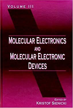 Molecular Electronics and Molecular Electronic Devices, Volume III 9780849380631