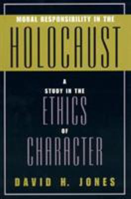 Moral Responsibility in the Holocaust: A Study in the Ethics of Character 9780847692675