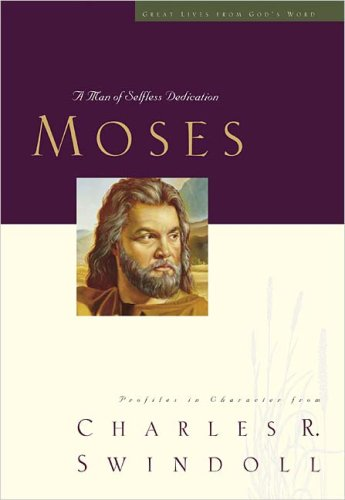 Moses: A Man of Selfless Dedication: Profiles in Character 9780849913853