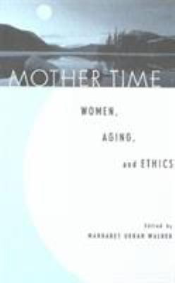 Mother Time: Women, Aging, and Ethics 9780847692606