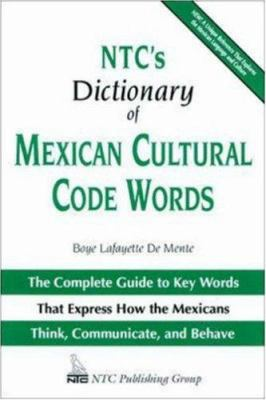 NTC's Dictionary of Mexican Cultural Code Words: The Complete Guide to Key Words That Express How the Mexicans Think, Communicate, and Behave 9780844279596